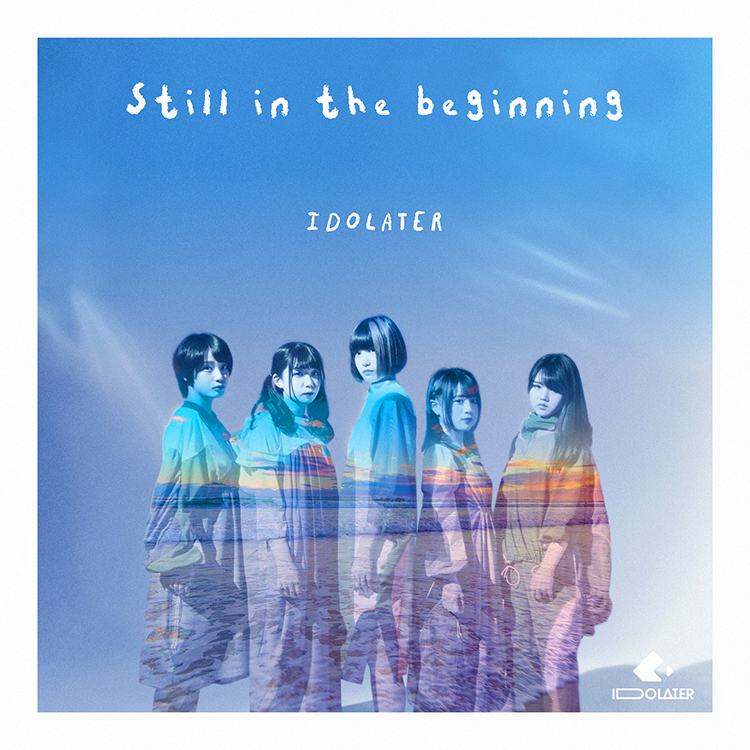 IDOLATER 2ndシングル「Still in the beginning」配信リリース